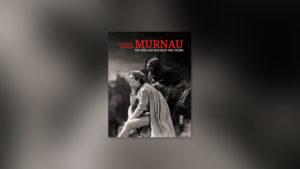 Friedrich Wilhelm Murnau – Ein Melancholiker des Films