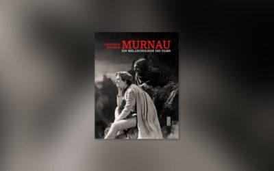 Buchcover: Friedrich Wilhelm Murnau - Ein Melancholiker des Films