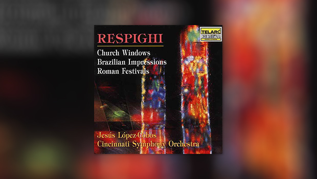 Respighi – Church Windows, Brazilian Impressions, Roman Festivals