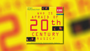 Who Is Afraid of 20th Century Music? # 2