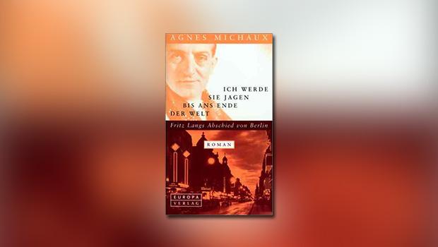 Ich werde sie jagen bis ans Ende der Welt / Fritz Langs Abschied von Berlin