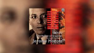The Valley of Gwangi: The Classic Film Music of Jerome Moross