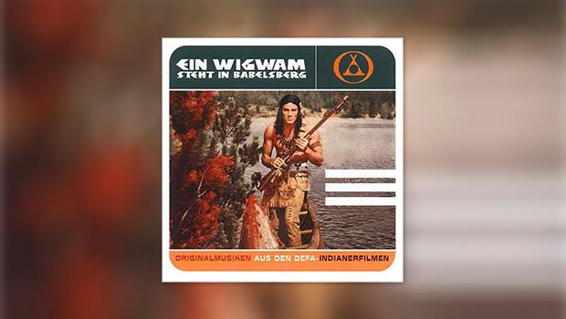 Ein Wigwam steht in Babelsberg (DEFA-Western Vol. 1)