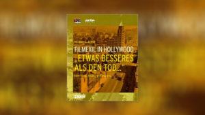 """Filmexil in Hollywood – """"Etwas besseres als den Tod …"""""""