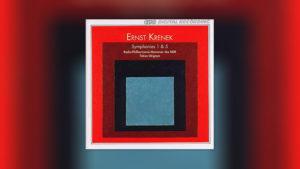 Ernst Krenek: Symphonies 1 & 5