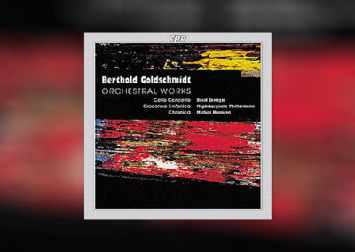 Berthold Goldschmidt: Orchestral Works