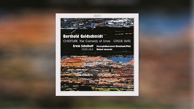 Berthold Goldschmidt: Greek Suite – Erwin Schulhoff: Ogelala