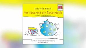 Ravel: Das Kind und der Zauberspuk