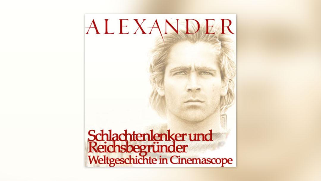 Alexander: Schlachtenlenker und Reichsbegründer – Weltgeschichte in Cinemascope