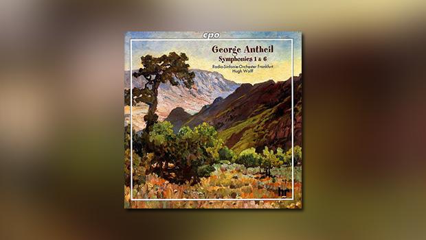 George Antheil – Symphonies No. 1 & 6