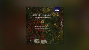 Joseph Marx – The Piano Concertos