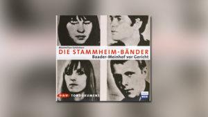 Die Stammheim-Bänder: Baader-Meinhof vor Gericht