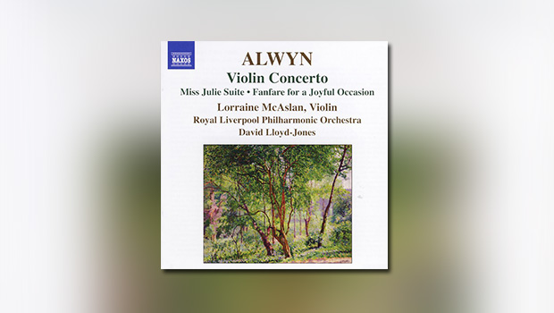 Alwyn: Violin Concerto, Miss Julie Suite