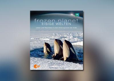 Frozen Planet — Eisige Welten: Das Begleitbuch zur TV-Serie