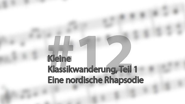 Kleine Klassikwanderung 12: Eine nordische Rhapsodie, Teil 1