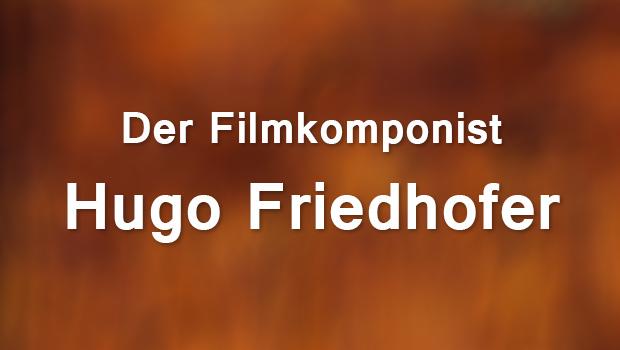 Ein Gigant im Schatten von Zwergen: Der Filmkomponist Hugo Friedhofer (Teil 1)