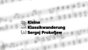 Kleine Klassikwanderung 13: Sergej Prokofjew