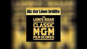 Als der Löwe brüllte: Klingende Schätze aus dem MGM-Archiv, Teil 1