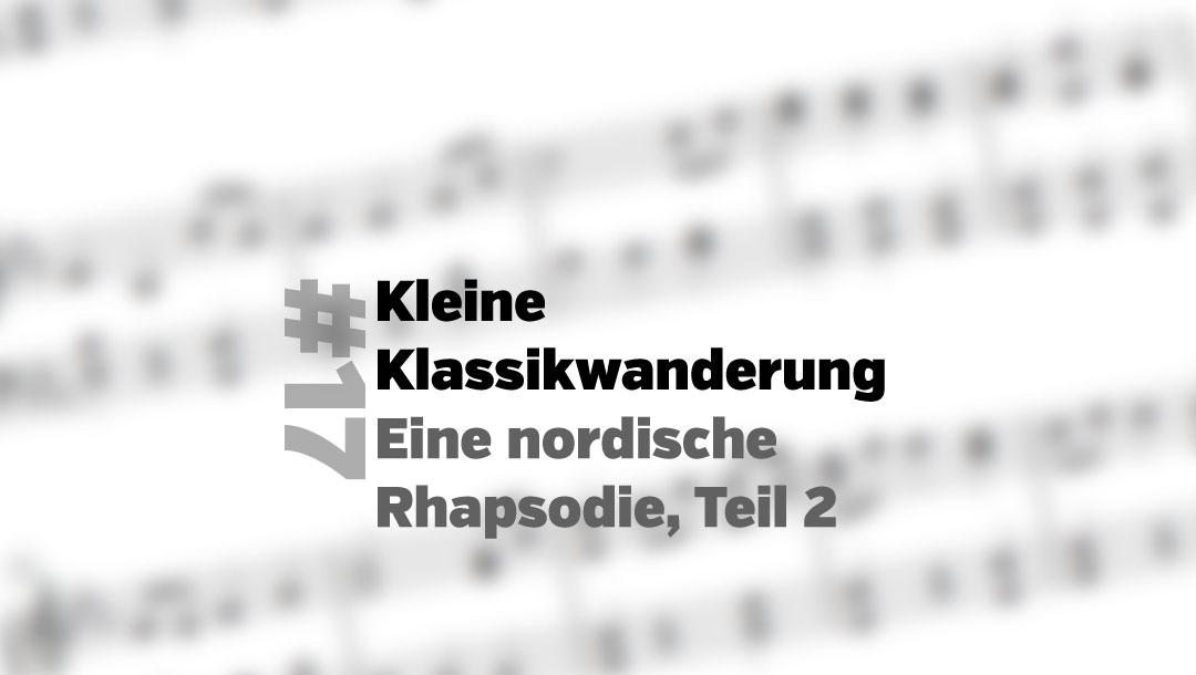 Kleine Klassikwanderung 17: Eine nordische Rhapsodie, 2. Teil