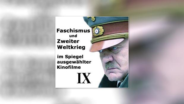 Faschismus und Zweiter Weltkrieg im Spiegel ausgewählter Kinofilme, Teil IX