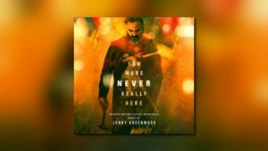 Jonny Greenwoods You Were Never Really Here von Lakeshore