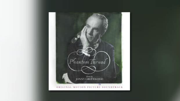 Jonny Greenwoods Phantom Thread von Nonesuch Records