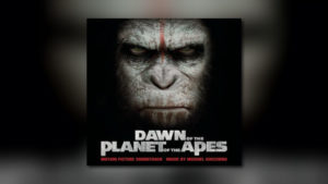 Michael Giacchinos Dawn of the Planet of the Apes