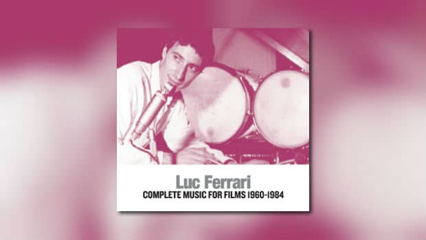 Luc Ferrari – Complete Music for Films