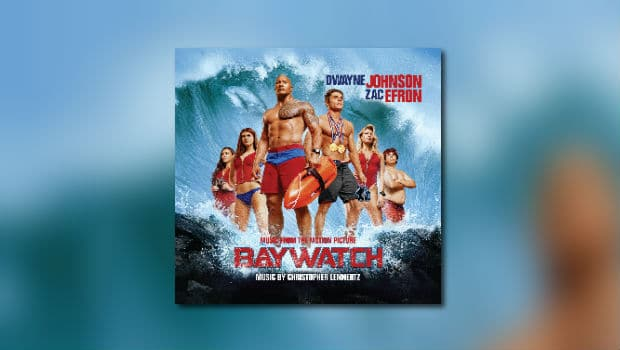 La-La Land: Christopher Lennertz' Baywatch