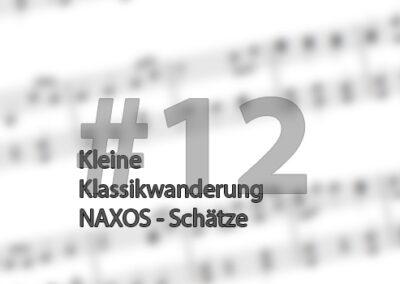 Kleine Klassikwanderung 12: Preiswerte musikalische Schätze entdecken bei NAXOS