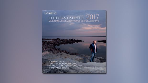Der Klassik-Tipp II-2021: Christian Lindberg – 2017