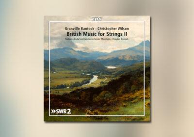 Granville Bantock • Christopher Wilson: British Music for Strings II